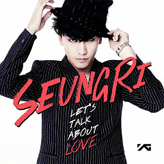 Let's Talk About Love - SeungRi