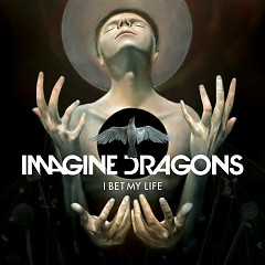 I Bet My Life (Singles) - Imagine Dragons