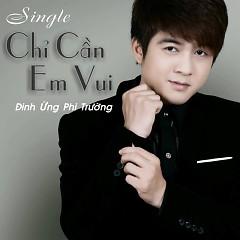 Chỉ Cần Em Vui (Single) - Đinh Ứng Phi Trường