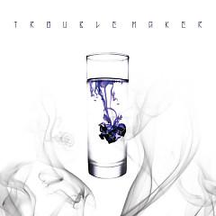 Chemistry - Trouble Maker