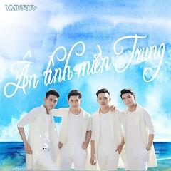 Album Ân Tình Miền Trung - V.Music New