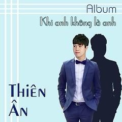 Album Khi Anh Không Là Anh - Thiên Ân