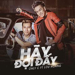 Hãy Đợi Đấy - OnlyC ft. Lou Hoàng