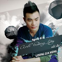 Album Anh Buông Tay Rồi Đó Em Đi Đi - Lương Gia Hùng