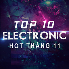 Top 10 Ca Khúc Electronic Hot Tháng 11 - Various Artists