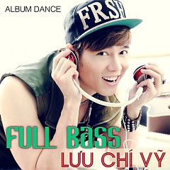 Album Full Bass - Lưu Chí Vỹ