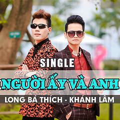 Album Người Ấy Và Anh (Single) - Long Bá Thích ft. Khánh Lâm