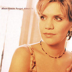 Forget About It - Alison Krauss