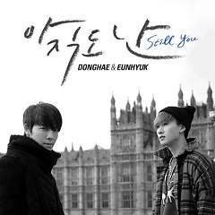 Still You - Dong Hae ft. Eun Hyuk