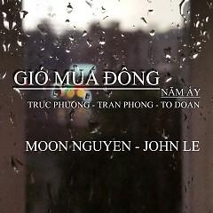 Gió Mùa Đông Năm Ấy - Tố Đoàn ft. Trúc Phương ft. Trần Phong ft. Moon Nguyễn ft. John Lê