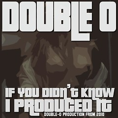 If You Didn't Know, I Produced It - Double O