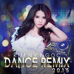 Album Dance Remix 2015 - Kim Ny Ngọc