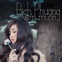 Em Muốn (Single) - Bích Phương