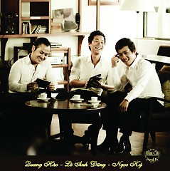 Tam Ca Vol 1 - Quang Hào ft. Lê Anh Dũng ft. Ngọc Ký