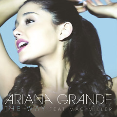 The Way (Single) - Ariana Grande ft. Mac Miller