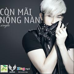 Còn Mãi Nồng Nàn (Single) - Dương Triệu Vũ