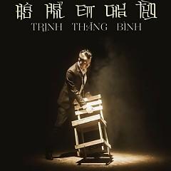 Đâu Phải Em Chưa Từng (Single) - Trịnh Thăng Bình