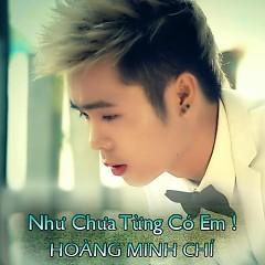 Album Như Chưa Từng Có Em - Hoàng Minh Chí