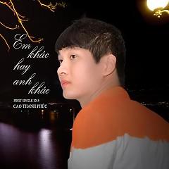 Album Anh Khác Hay Em Khác - Cao Thanh Phúc