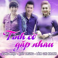 Tình Cờ Gặp Nhau - Long Nhật,Viết Trung,Lâm Chi Khanh