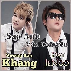 Sao Anh Vẫn Còn Yêu (Single) - Vương Bảo Khang ft.  Đạt JeNoo