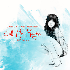 Call Me Maybe (Remixes) - EP - Carly Rae Jepsen