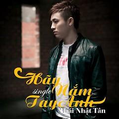 Album Hãy Nắm Tay Anh - Thái  Nhật Tân