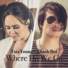 Album Where Do We Go - Thanh Bùi,Tata Young