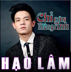Album Chỉ Còn Riêng Anh - Hạo Lâm