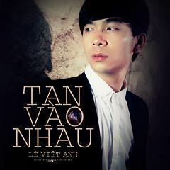 Tan Vào Nhau (Single) - Lê Việt Anh