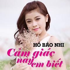 Cảm Giác Này Em Biết (Single) - Hồ Bảo Nhi