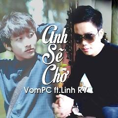 Album Anh Sẽ Chờ (Single) - VomPC ft. Linh RV