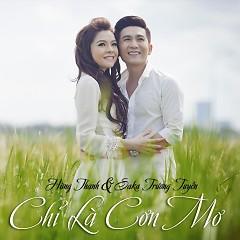 Chỉ Là Cơn Mơ (Single) - Hùng Thanh ft. Saka Trương Tuyền