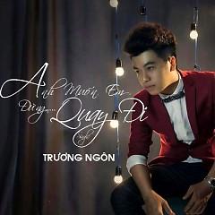 Album Anh Muốn Em Đừng Quay Đi - Trương Ngôn