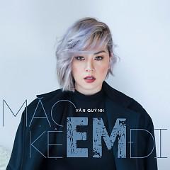 Mặc Kệ Em Đi (Single) - Vân Quỳnh