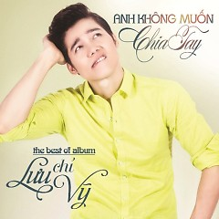 Album Anh Không Muốn Chia Tay - Lưu Chí Vỹ