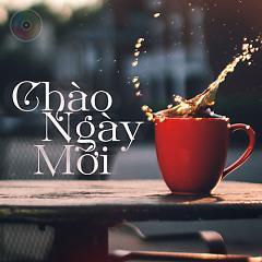 Chào Ngày Mới (Những Bài Hát Hay Cho Ngày Mới) - Various Artists