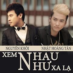 Xem Nhau Như Xa Lạ (Single) - Nguyên Khôi ft. Nhật Hoàng Tân