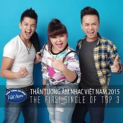 Thần Tượng Âm Nhạc Việt Nam 2015 - The First Single Of Top 3 - Trọng Hiếu ft. Bích Ngọc ft. Minh Quân Idol