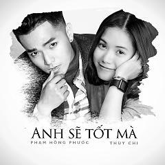 Album Anh Sẽ Tốt Mà - Phạm Hồng Phước ft. Thùy Chi