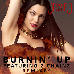 Burnin' Up (Remixes) - EP - Jessie J ft. 2 Chainz