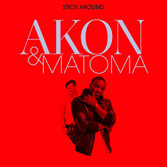 Stick Around (Single) - Akon,Matoma