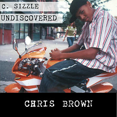 C. Sizzle Undiscovered - Chris Brown