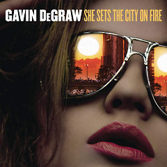 She Sets The City On Fire (Single) - Gavin DeGraw
