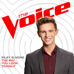 Album The Way You Look Tonight (The Voice Performance) (Single) - Riley Elmore