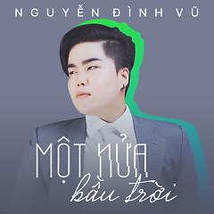 Một Nữa Bầu Trời (Single) - Nguyễn Đình Vũ