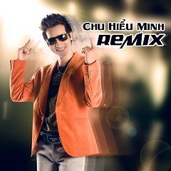 Remix - Chu Hiểu Minh (Chu Bin)
