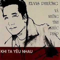 Album Khi Ta Yêu Nhau (Những Tình Khúc Pháp) - Elvis Phương