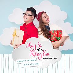 Album Hãy Là Của Riêng Em (Single) - Hamlet Trương ft. Hà Thúy Anh