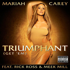 Triumphant (Get 'Em) (Single) - Mariah Carey ft. Rick Ross ft. Meek Mill